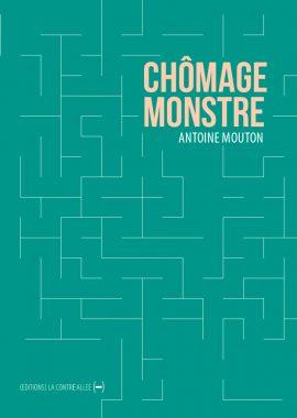 Chômage Monstre d'Antoine Mouton paru aux éditions La Contre Allée