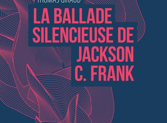 la ballade silencieuse de jackson c frank thomas giraud couverture