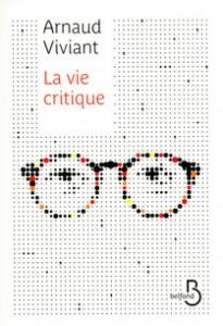 Arnaud Viviant - La vie critique
