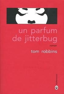 Tom Robbins - Un parfum de jitterbug