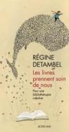 Les livres prennent soin de nous Régine Detambel