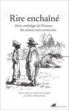 Rire enchaîné, petite anthologie de l'humour des esclaves noirs américains, Thierry Beauchamp, Anacharsis