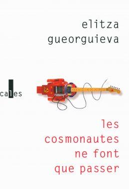 les cosmonautes ne font que passer, Elitza Gueorguieva, éditions Verticales, couv