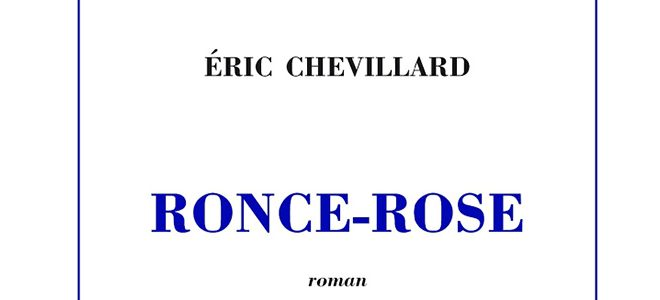 Ronce-Rose d'Eric Chevillard est paru aux Editions de Minuit