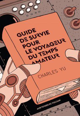 Guide de survie pour le voyageur du temps amateur, Charles Yu, Aux Forges de Vulcain