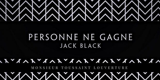 Jack Black Personne ne gagne chez Monsieur Toussaint l'Ouverture
