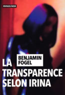 la transparence selon irina benjamin fogel rivages couverture