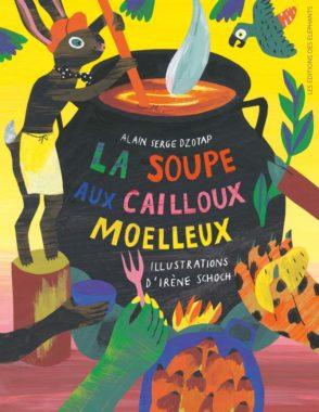 Alain Serge Dzotap Irène Schoch La soupe aux cailloux moelleux couverture