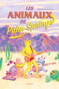 Les animaux de Palm Spring Mathilde Payen Iris Pouy couverture