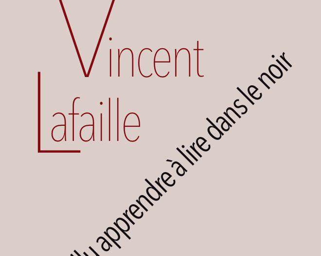 Il a fallu apprendre à lire dans le noir Vincent Lafaille